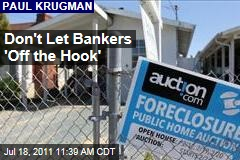Paul Krugman: Don't Let Mortgage Lenders 'Off the Hook'