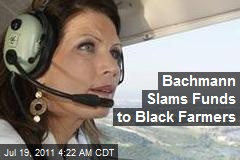 Bachmann Slams Funds to Black Farmers