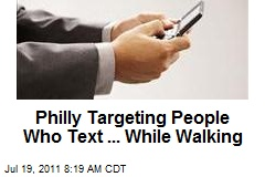 Philly Targeting People Who Text ... While Walking