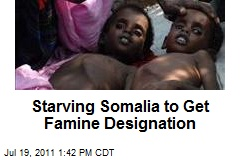 Starving Somalia to Get Famine Designation