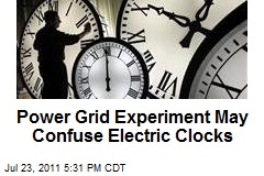 Power Grid Experiment May Confuse Electric Clocks