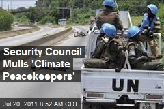 Security Council Mulls 'Climate Peacekeepers'