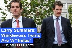 "Ex-Harvard President Larry Summers: Winklevoss Twins are ""Assholes"""