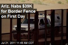 Ariz. Nabs $39K for Border Fence on First Day