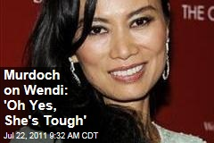 Rupert Murdoch on Wife Wendi Deng: Oh Yes, She's Tough