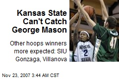 Kansas State Can't Catch George Mason