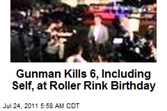 Gunman Kills 6, Including Self, at Roller Rink Birthday