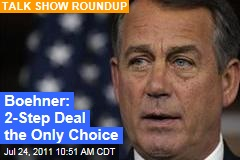 John Boehner on Debt Deal: Two-Step Deal Is Only Option