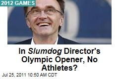 London 2012 Olympics: Athletes Barred from 'Slumdog Millionaire' Director's Opening Ceremony