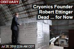 Father of Cryonics Robert Ettinger Dead at 92