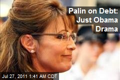 Palin on Debt: Just Obama Drama