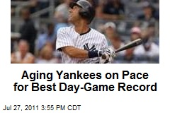 Aging Yankees on Pace for Best Day-Game Record