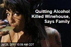 Amy Winehouse's Family Thinks Quitting Alcohol Killed Her: Source