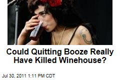 Could Quitting Booze Really Have Killed Amy Winehouse?
