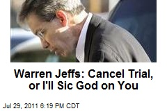 Warren Jeffs: Cancel Trial, or I'll Sic God on You