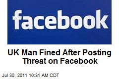 UK Man Fined After Posting Threat on Facebook
