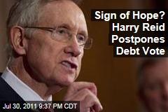 Harry Reid Postpones Debt Vote