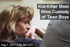 Kid-Killer Mom Wins Custody of Teen Boys