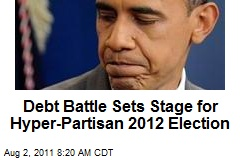 Debt Battle Sets Stage for Hyper-Partisan 2012 Election
