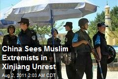 China Sees Muslim Extremists in Xinjiang Unrest