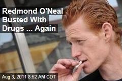 Redmond O'Neal Allegedly Found With Drugs in Southern California