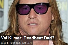 Val Kilmer: Deadbeat Dad?