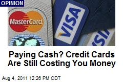 Paying Cash? Credit Cards Are Still Costing You Money