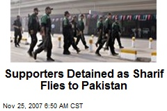 Supporters Detained as Sharif Flies to Pakistan