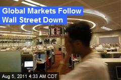 Global Markets Follow Wall St. Down