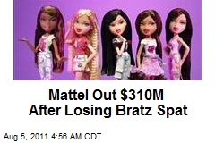 Mattel Out $310M After Losing Bratz Spat