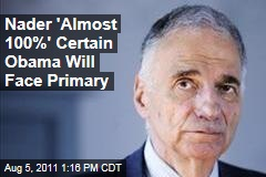 Ralph Nader Says He's Almost 100% Certain Obama Will Face Primary Challenge in 2012