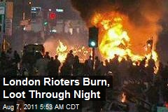 London Rioters Burn, Loot Through Night