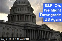 S&P: Oh, We Might Downgrade US Again