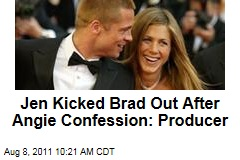 Jennifer Aniston Threw Brad Pitt Out After Angelina Jolie Confession: Producer