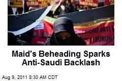 Maid's Beheading Sparks Anti-Saudi Backlash