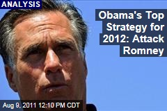 President Obama's 2012 Campaign Prepares Full-Fledged Attack on Mitt Romney