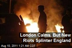 London Calms, But Spreading Riots Splinter England