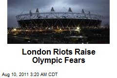 London Riots Raise Olympic Fears