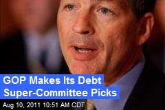 GOP Makes Its Debt Super-Committee Picks
