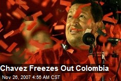 Chavez Freezes Out Colombia