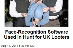 Face-Recognition Software Used in Hunt for UK Looters