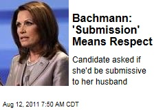 Michele Bachmann: 'Submission' Means Respect