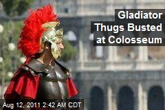 Gladiator Thugs Busted at Colosseum