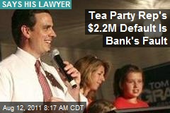 Tea Party Rep's $2.2M Default Is Bank's Fault