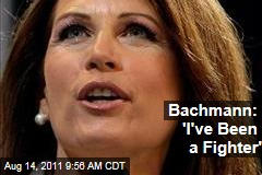 Michele Bachmann: 'I've Been a Fighter'