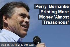 Perry: Bernanke Printing More Money 'Almost Treasonous'