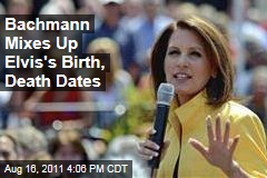 Bachmann Mixes Up Elvis's Birth, Death Dates