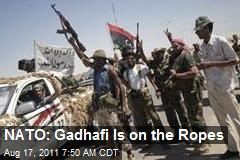 NATO: Gadhafi Is on the Ropes