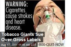 Tobacco Giants Sue Over Gross Labels