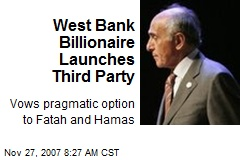 West Bank Billionaire Launches Third Party